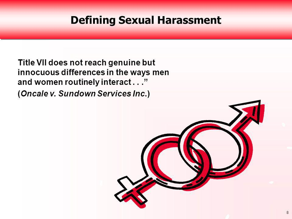 9 Defining Sexual Harassment Prohibition of harassment on the basis of sex requires neither asexuality nor androgyny in the workplace.