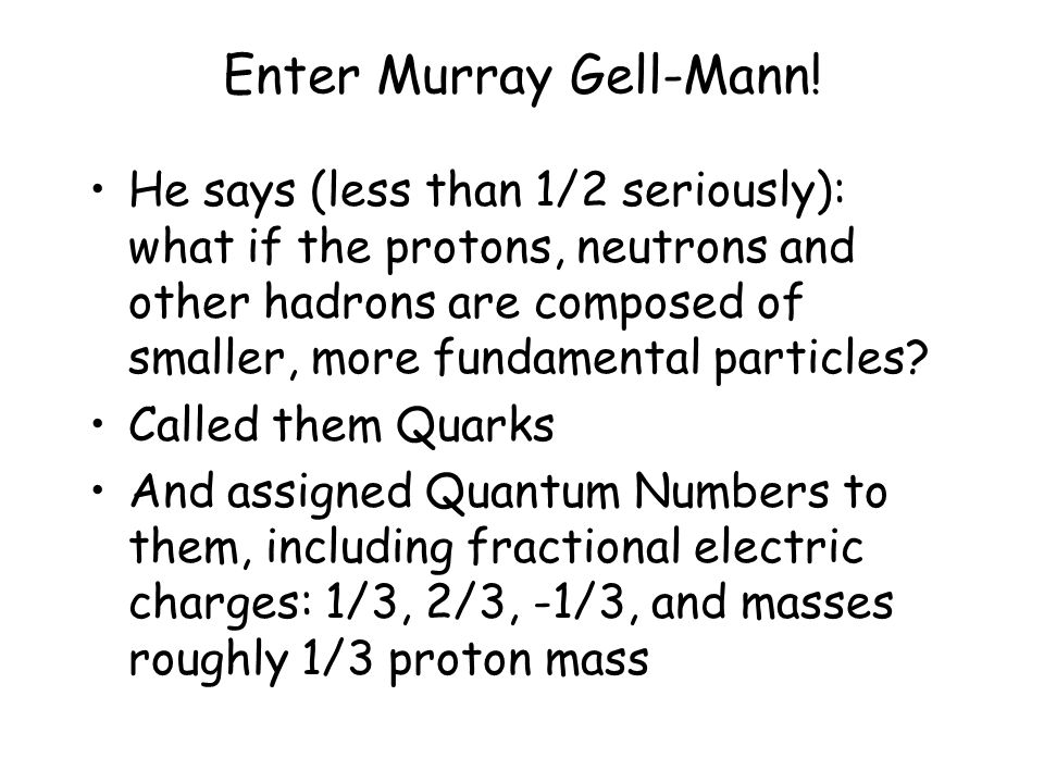 Enter Murray Gell-Mann.