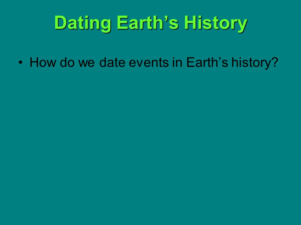 Dating Earths History How do we date events in Earths history