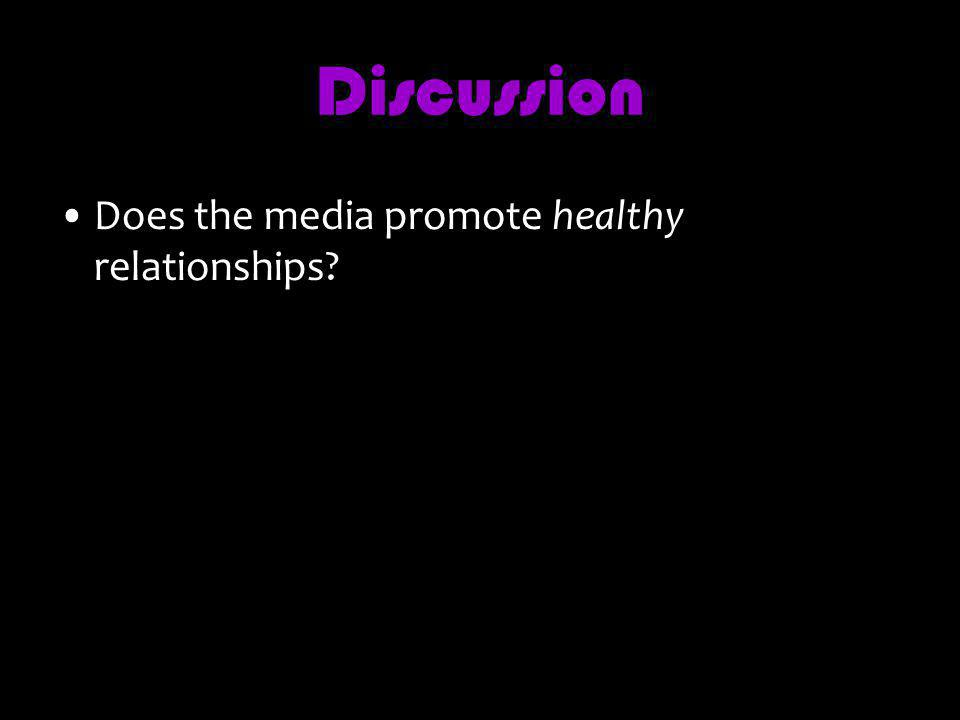 Discussion Does the media promote healthy relationships?