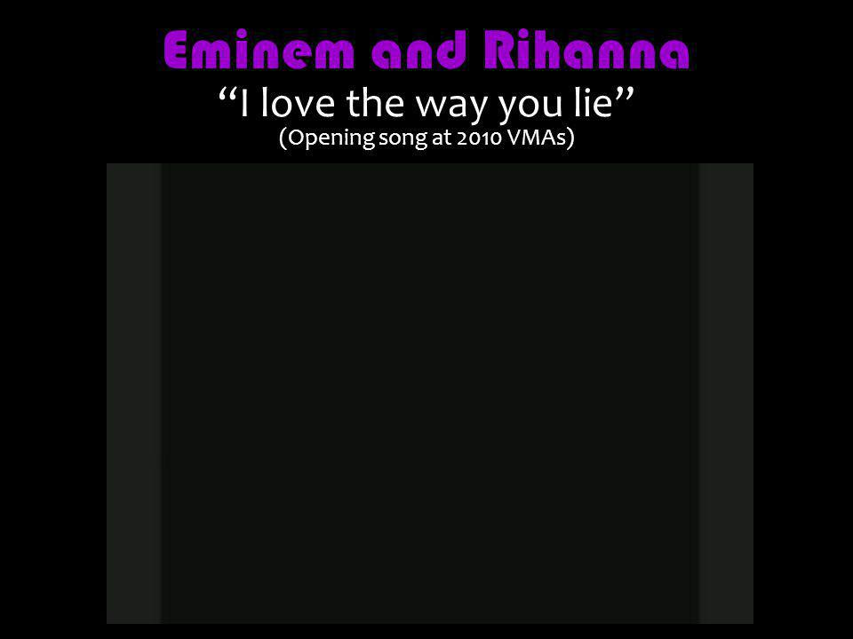 Eminem and Rihanna I love the way you lie (Opening song at 2010 VMAs)