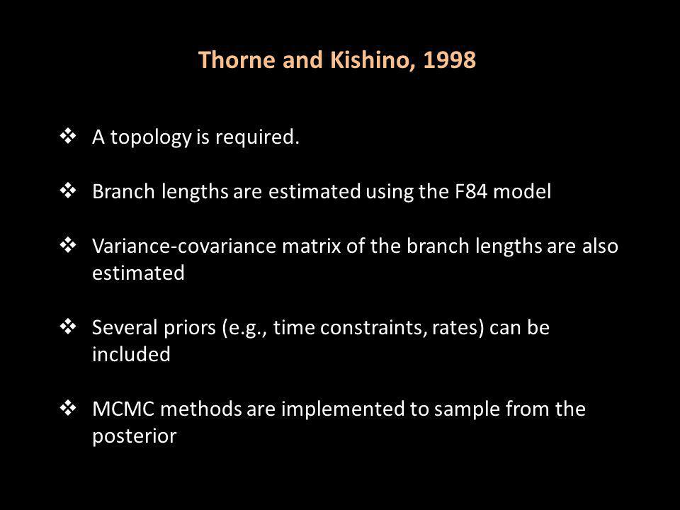 Thorne and Kishino, 1998 BL=0.065 subs/site A topology is required. Branch lengths are estimated using the F84 model Variance-covariance matrix of the