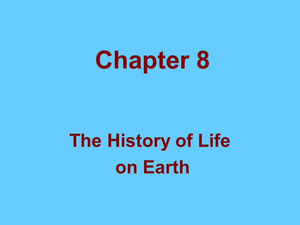 Chapter 8 The History of Life on Earth