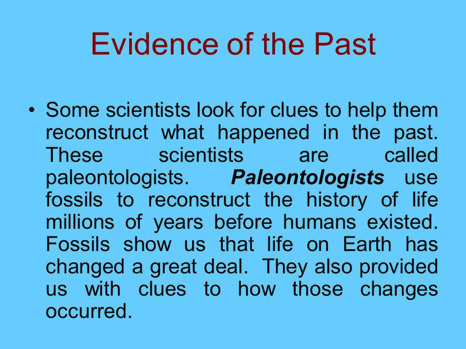 Evidence of the Past Some scientists look for clues to help them reconstruct what happened in the past.