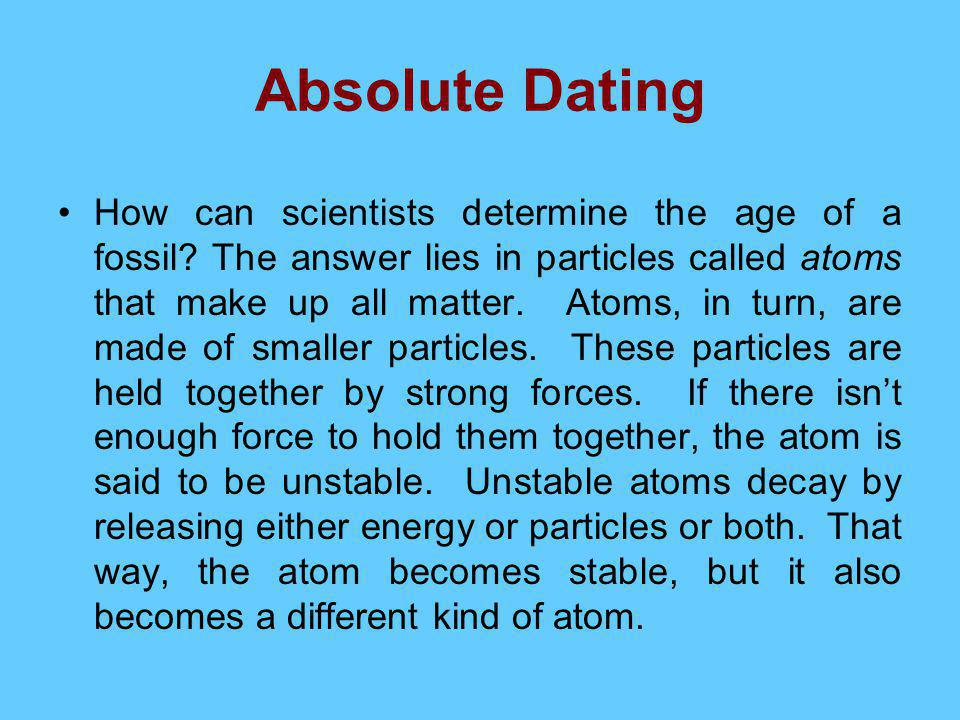 Absolute Dating How can scientists determine the age of a fossil.