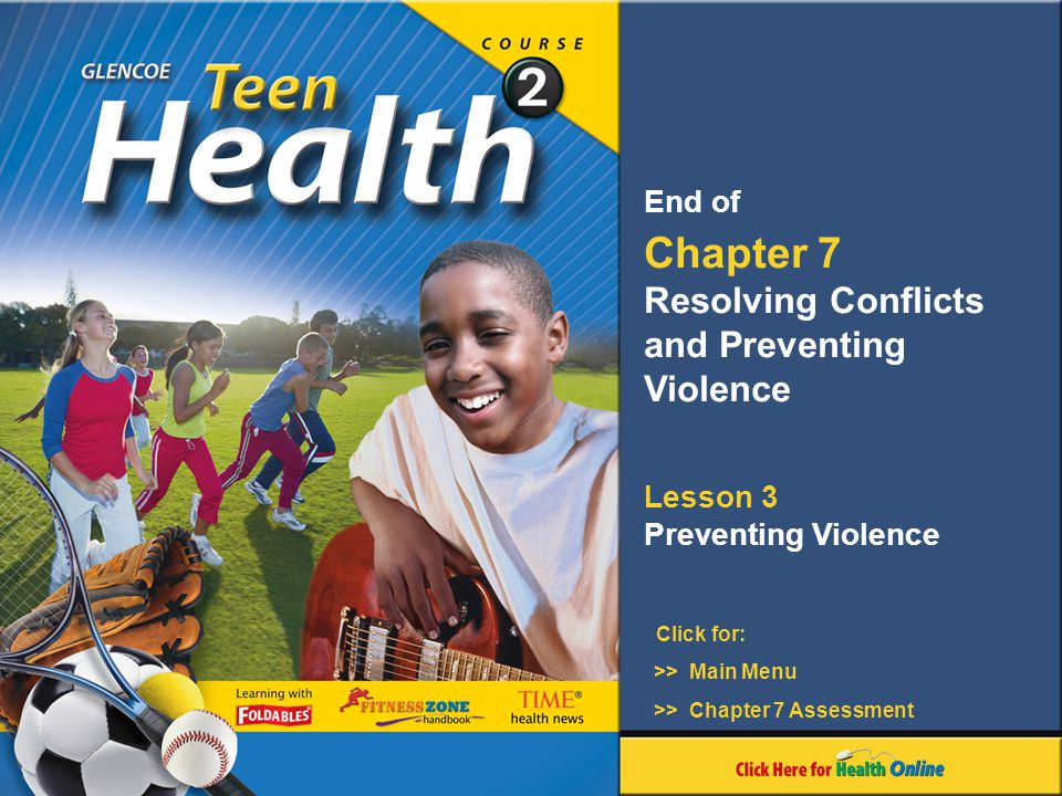 Click for: End of Chapter 7 Resolving Conflicts and Preventing Violence Lesson 3 Preventing Violence >> Main Menu >> Chapter 7 Assessment