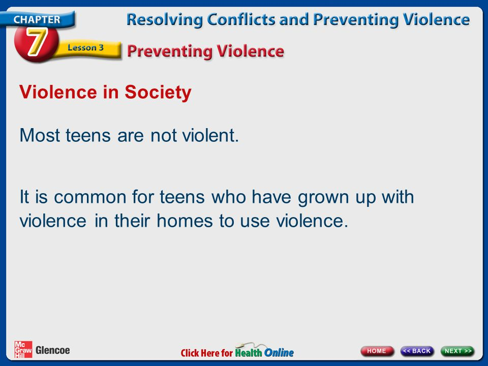 Violence in Society Most teens are not violent. It is common for teens who have grown up with violence in their homes to use violence.