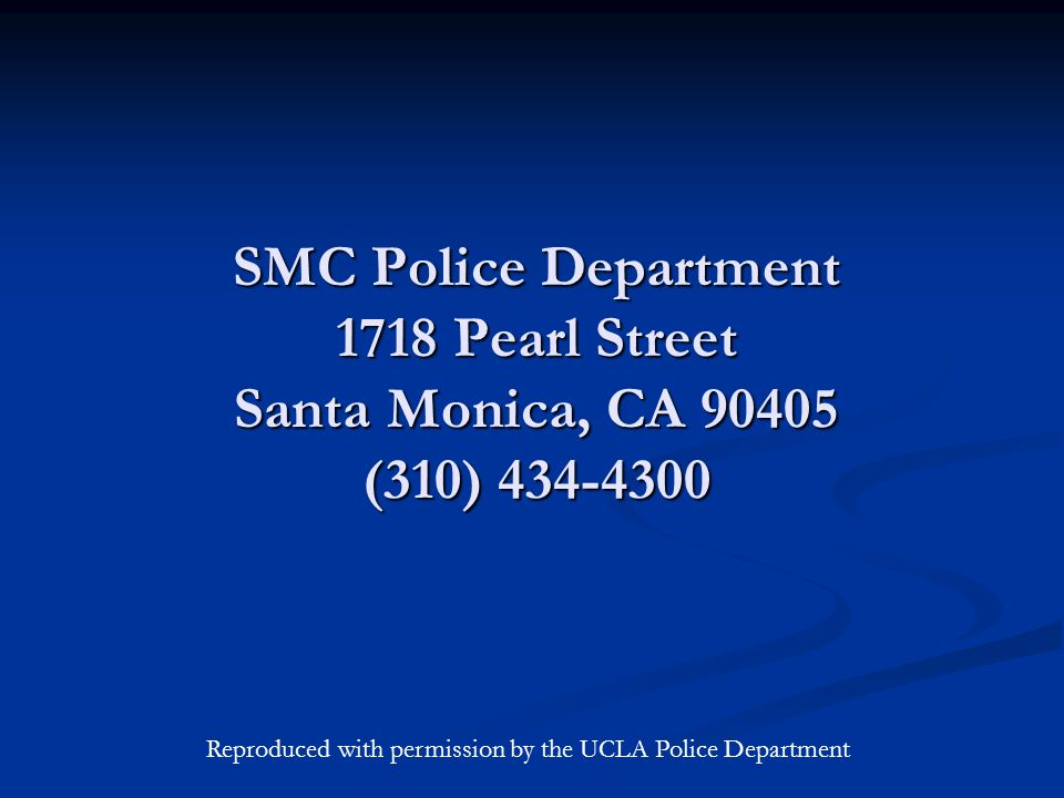 SMC Police Department 1718 Pearl Street Santa Monica, CA (310) Reproduced with permission by the UCLA Police Department