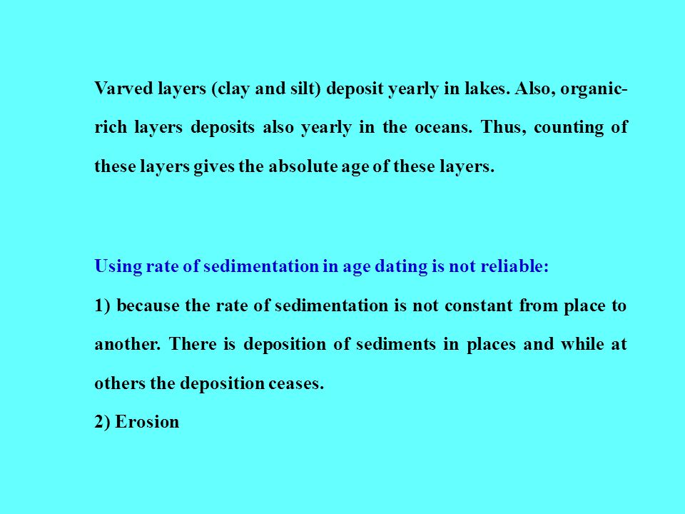 Varved layers (clay and silt) deposit yearly in lakes.