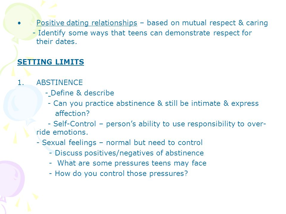 Positive dating relationships – based on mutual respect & caring - Identify some ways that teens can demonstrate respect for their dates. SETTING LIMI