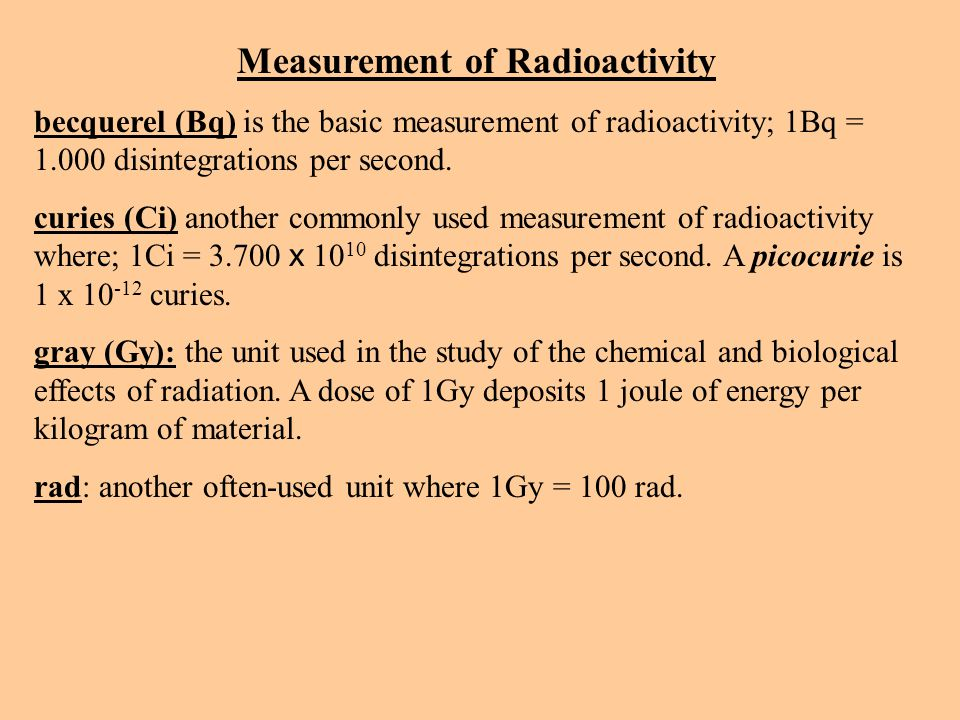 Measurement of Radioactivity becquerel (Bq) is the basic measurement of radioactivity; 1Bq = 1.000 disintegrations per second.