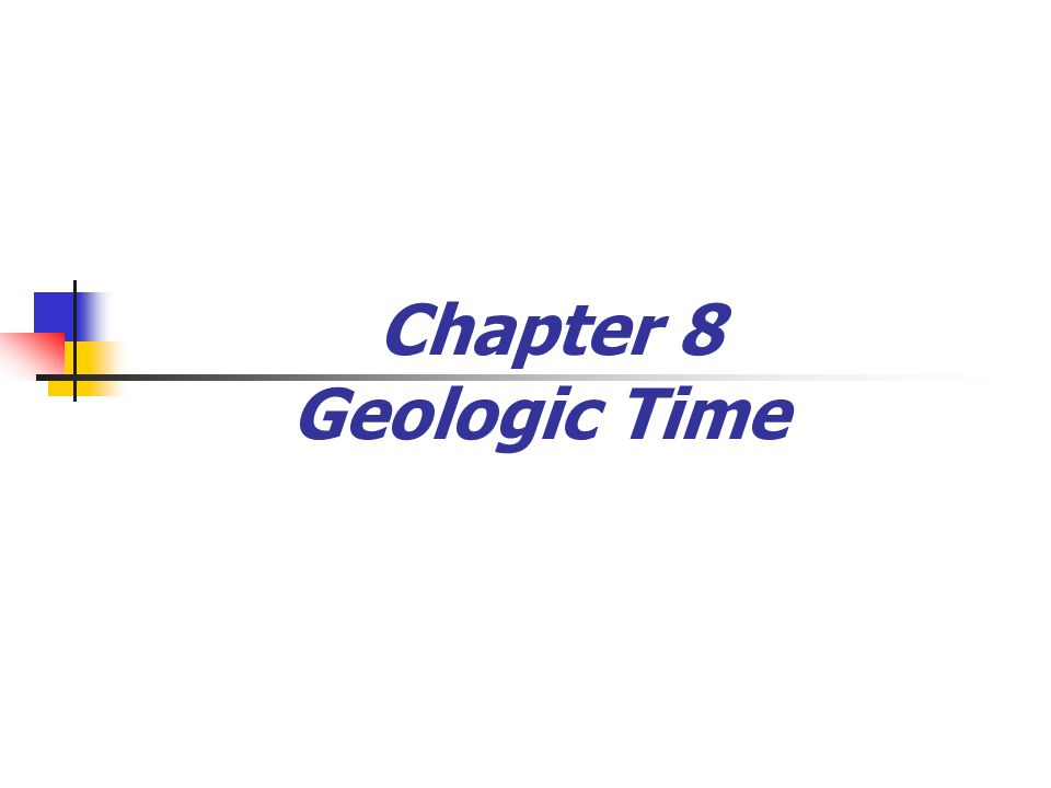 Chapter 8 Geologic Time