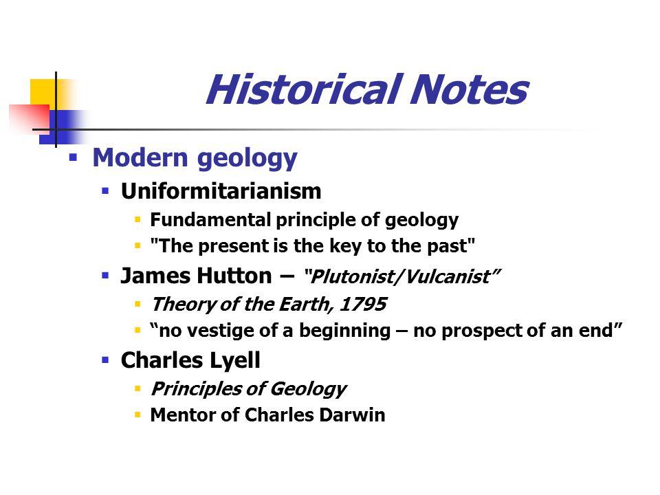 Historical Notes Modern geology Uniformitarianism Fundamental principle of geology