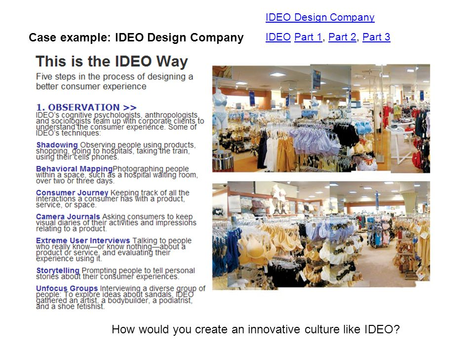 Case example: IDEO Design Company IDEO Design Company IDEOIDEO Part 1, Part 2, Part 3Part 1Part 2Part 3 How would you create an innovative culture like IDEO