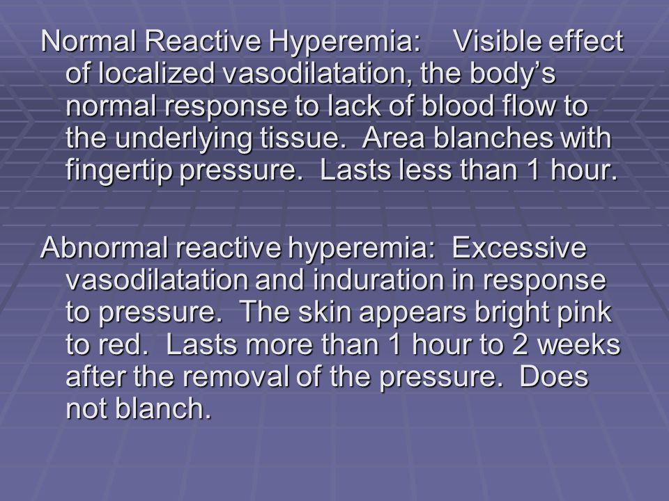 Normal Reactive Hyperemia: Visible effect of localized vasodilatation, the bodys normal response to lack of blood flow to the underlying tissue. Area