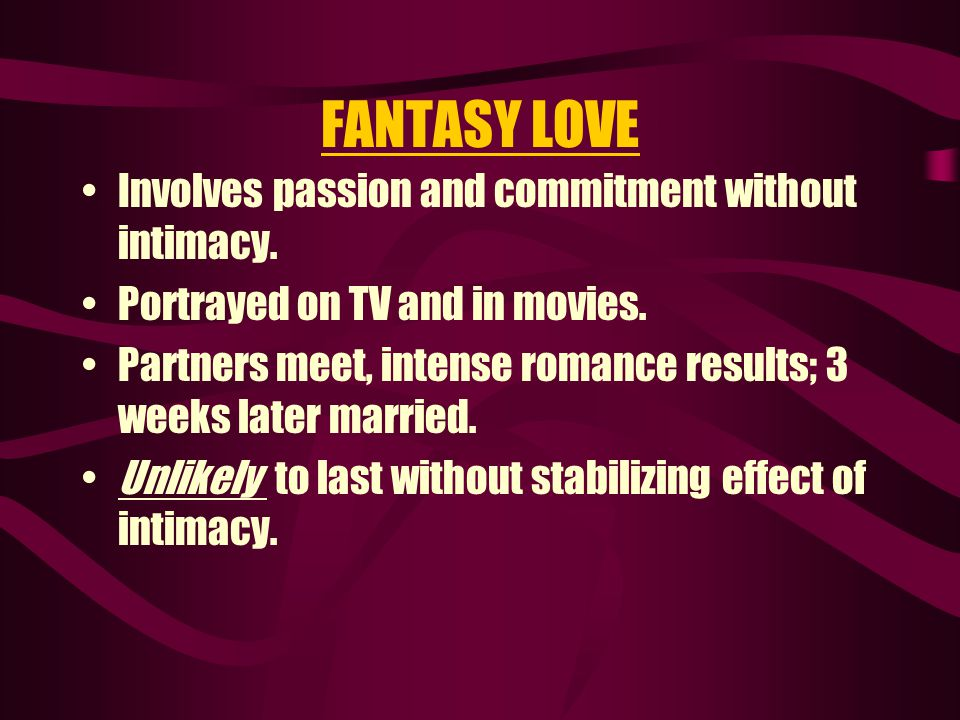 ROMANTIC LOVE Includes intimacy as well as passion.