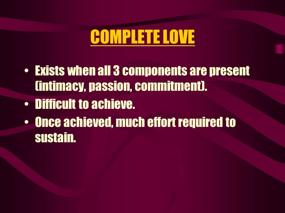 COMPANION LOVE Contains intimacy and commitment.Basically a long-term friendship.