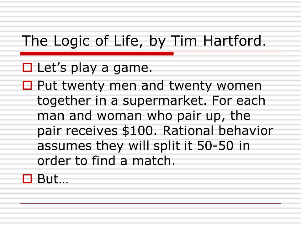 The Logic of Life, by Tim Hartford. Lets play a game.