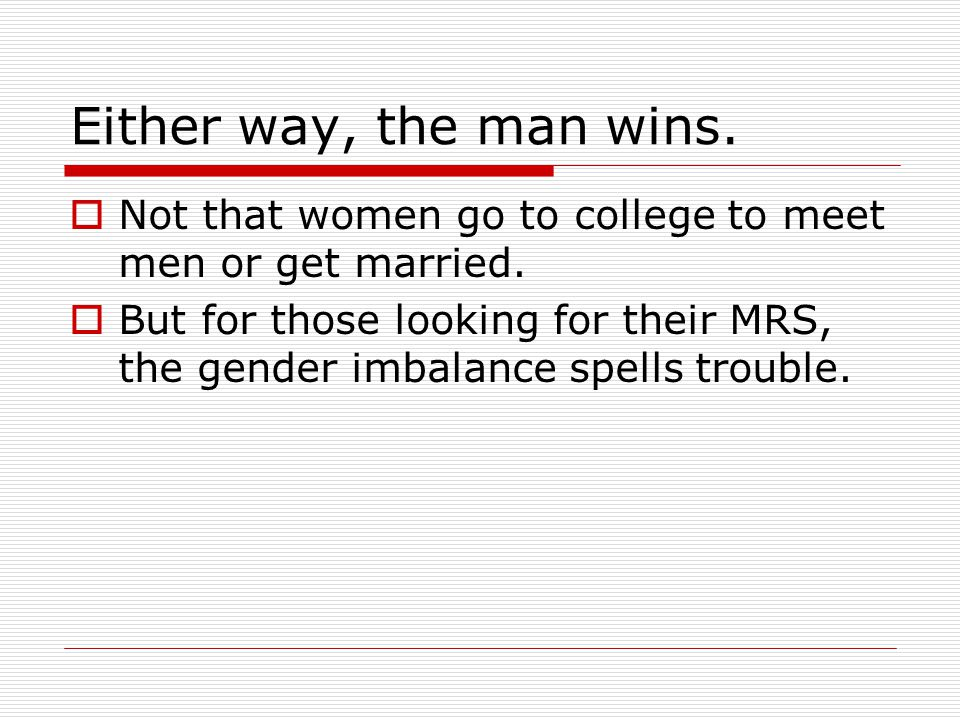 Either way, the man wins. Not that women go to college to meet men or get married.