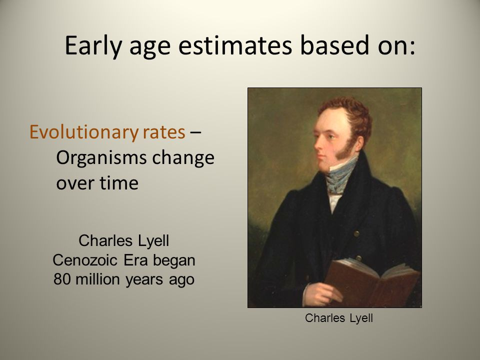 Early age estimates based on: Sediment deposition rates – 1850s computation that Earths age ranges from 1 million to 1 billion years