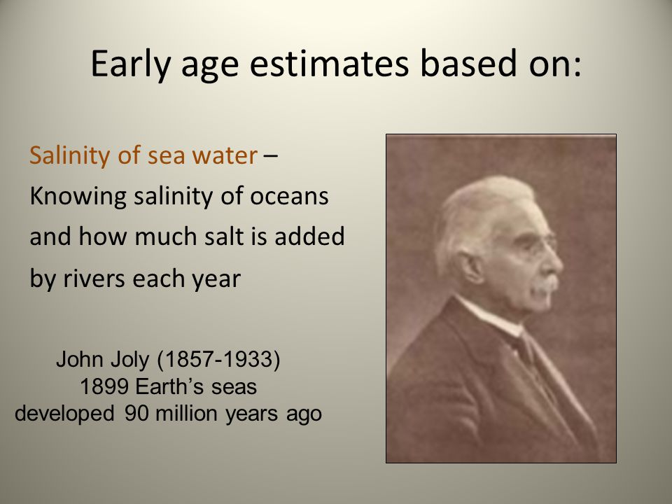 Early age estimates based on: Thermodynamics II – Melting temperatures and cooling rates of rocks William Thomson Kelvin (1824- 1907) 1890s Earth formed 24-40 million years ago Lord Kelvin