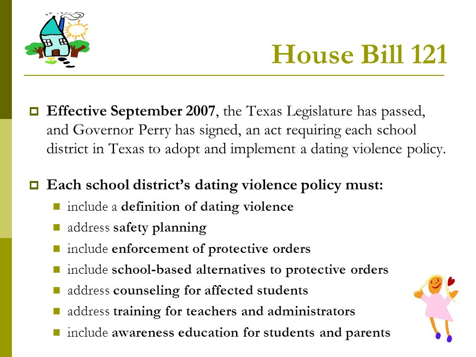 House Bill 121 Effective September 2007, the Texas Legislature has passed, and Governor Perry has signed, an act requiring each school district in Tex