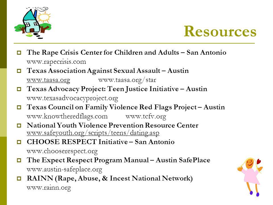 Resources The Rape Crisis Center for Children and Adults – San Antonio www.rapecrisis.com Texas Association Against Sexual Assault – Austin www.taasa.