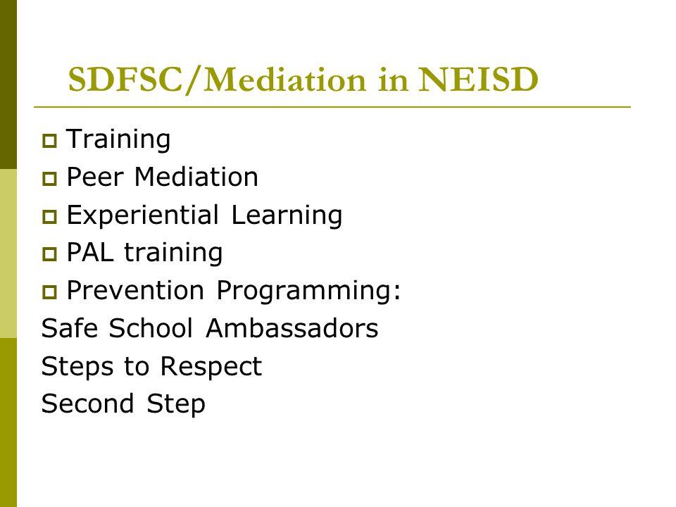 SDFSC/Mediation in NEISD Training Peer Mediation Experiential Learning PAL training Prevention Programming: Safe School Ambassadors Steps to Respect S