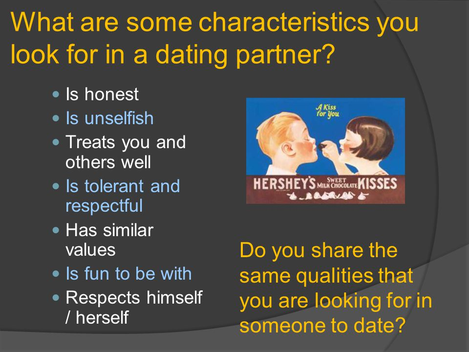 What are some characteristics you look for in a dating partner.
