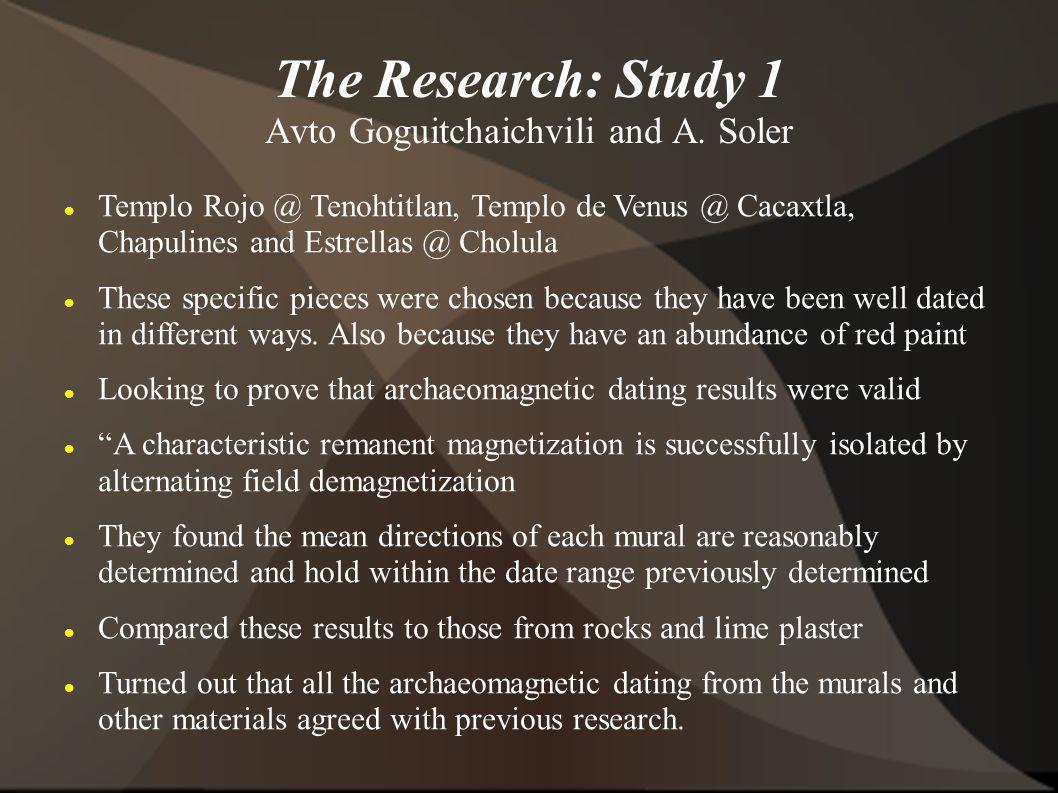 The Research: Study 1 Avto Goguitchaichvili and A. Soler Templo Rojo @ Tenohtitlan, Templo de Venus @ Cacaxtla, Chapulines and Estrellas @ Cholula The
