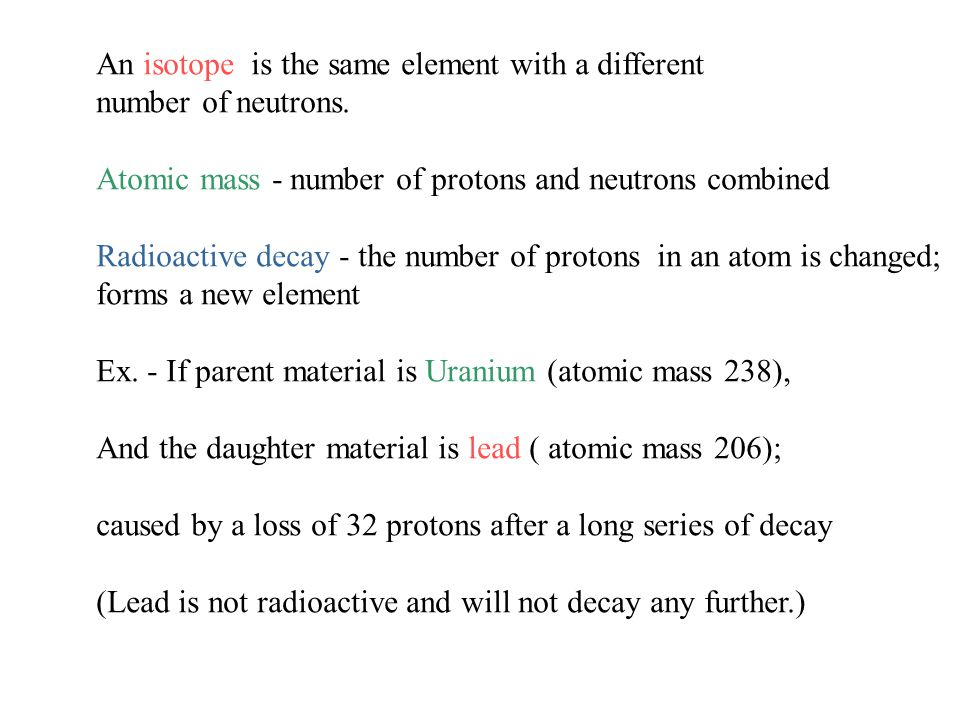 Each radioactive parent material has a certain rate at which it decays to its daughter material.