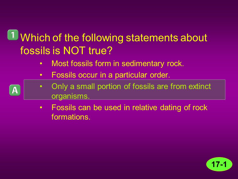 Which of the following statements about fossils is NOT true? Most fossils form in sedimentary rock. Fossils occur in a particular order. Only a small