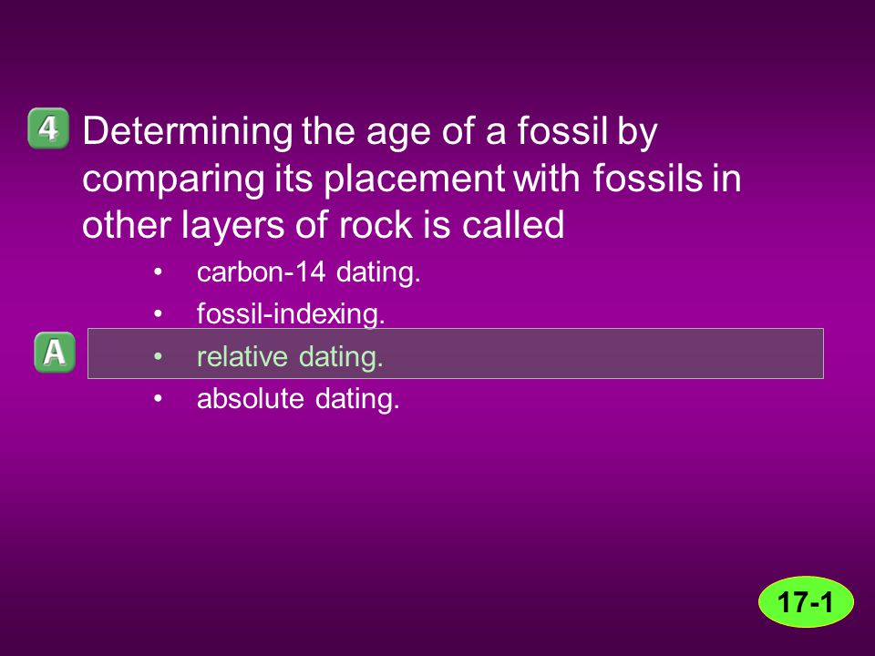 Determining the age of a fossil by comparing its placement with fossils in other layers of rock is called carbon-14 dating. fossil-indexing. relative