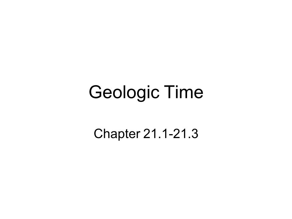 Geologic Time Chapter 21.1-21.3