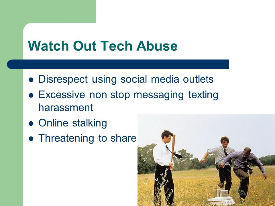 Watch Out Tech Abuse Disrespect using social media outlets Excessive non stop messaging texting harassment Online stalking Threatening to share pictures