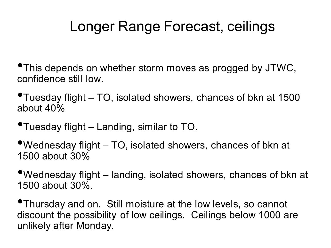 Longer Range Forecast, ceilings This depends on whether storm moves as progged by JTWC, confidence still low.