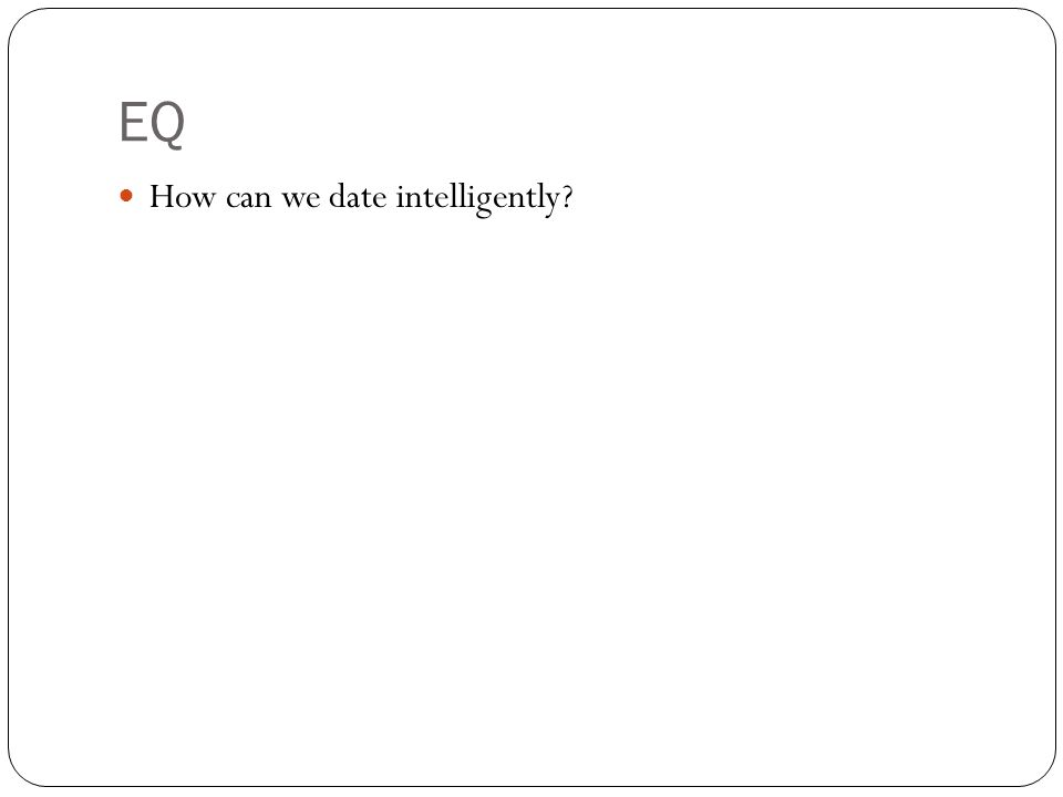 EQ How can we date intelligently?
