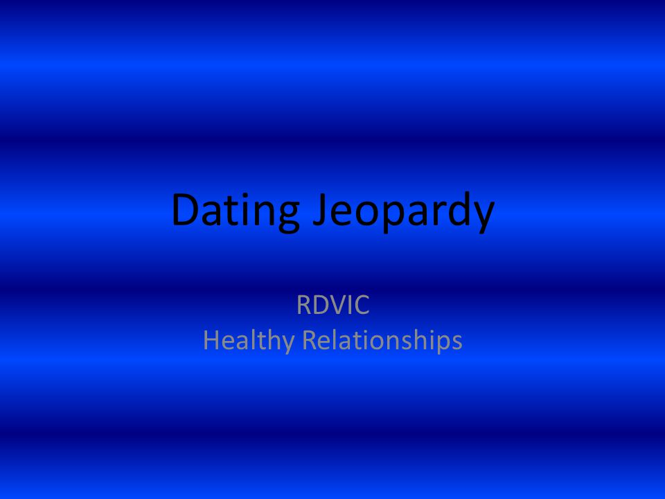Dating Jeopardy RDVIC Healthy Relationships