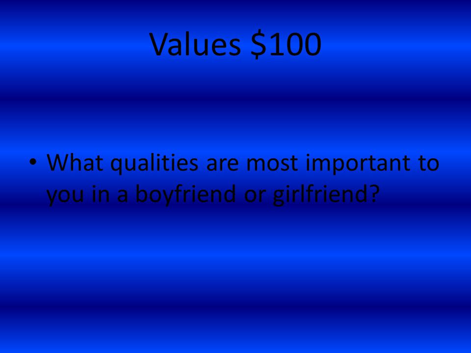 Values $100 What qualities are most important to you in a boyfriend or girlfriend