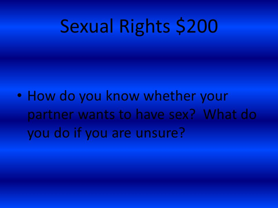 Sexual Rights $200 How do you know whether your partner wants to have sex.