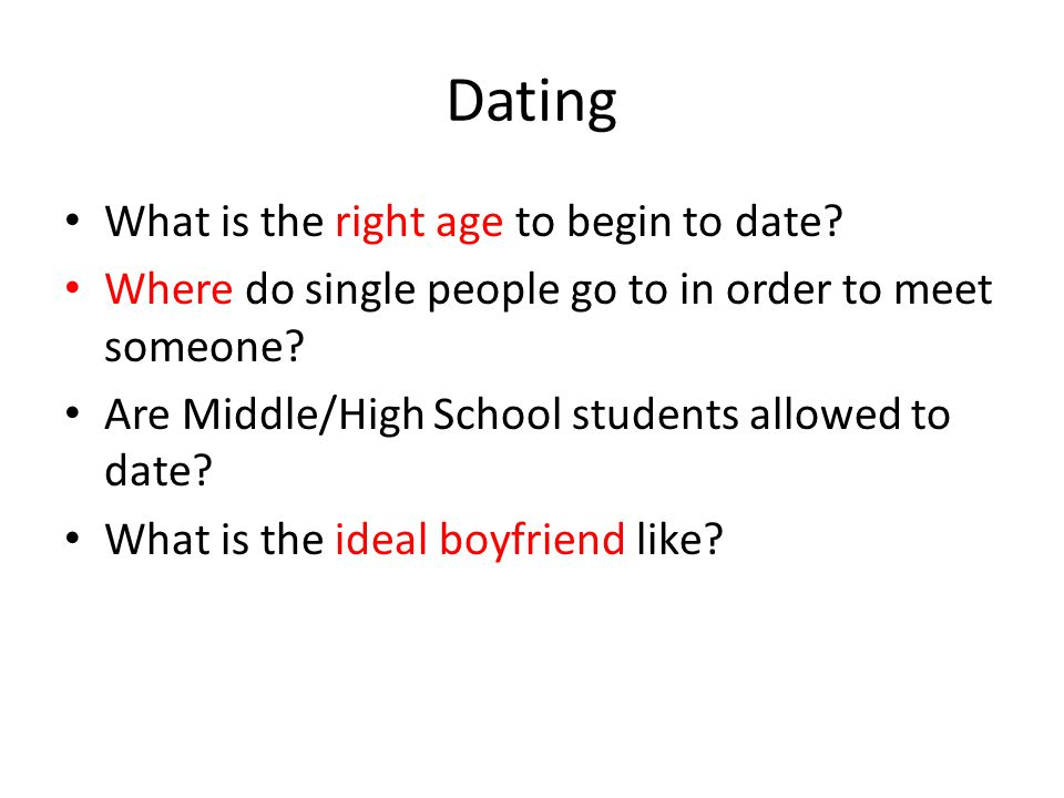 Dating What is the right age to begin to date.