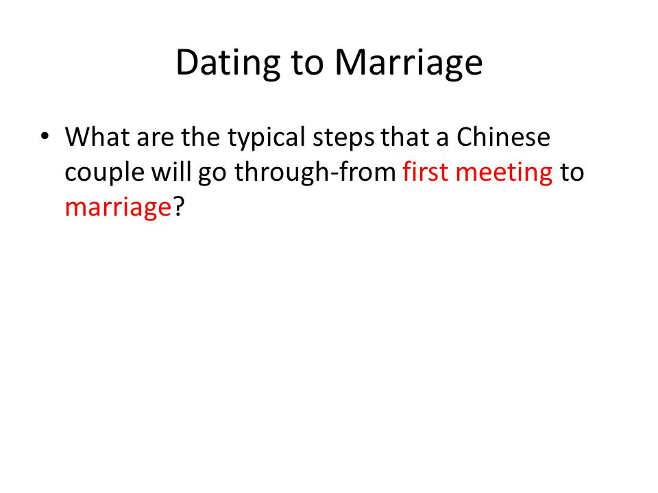 Dating to Marriage What are the typical steps that a Chinese couple will go through-from first meeting to marriage?