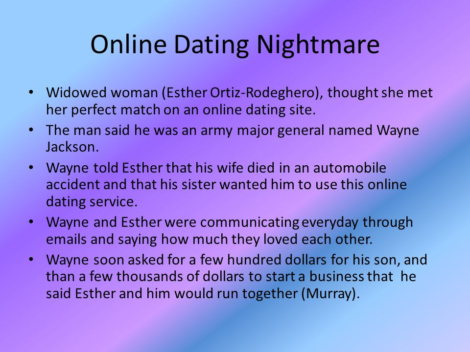 Online Dating Nightmare Widowed woman (Esther Ortiz-Rodeghero), thought she met her perfect match on an online dating site. The man said he was an arm