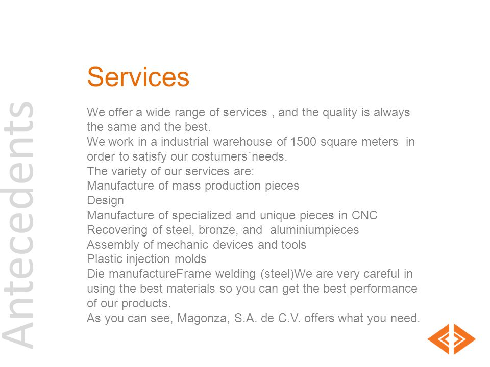 Antecedents Services We offer a wide range of services, and the quality is always the same and the best.