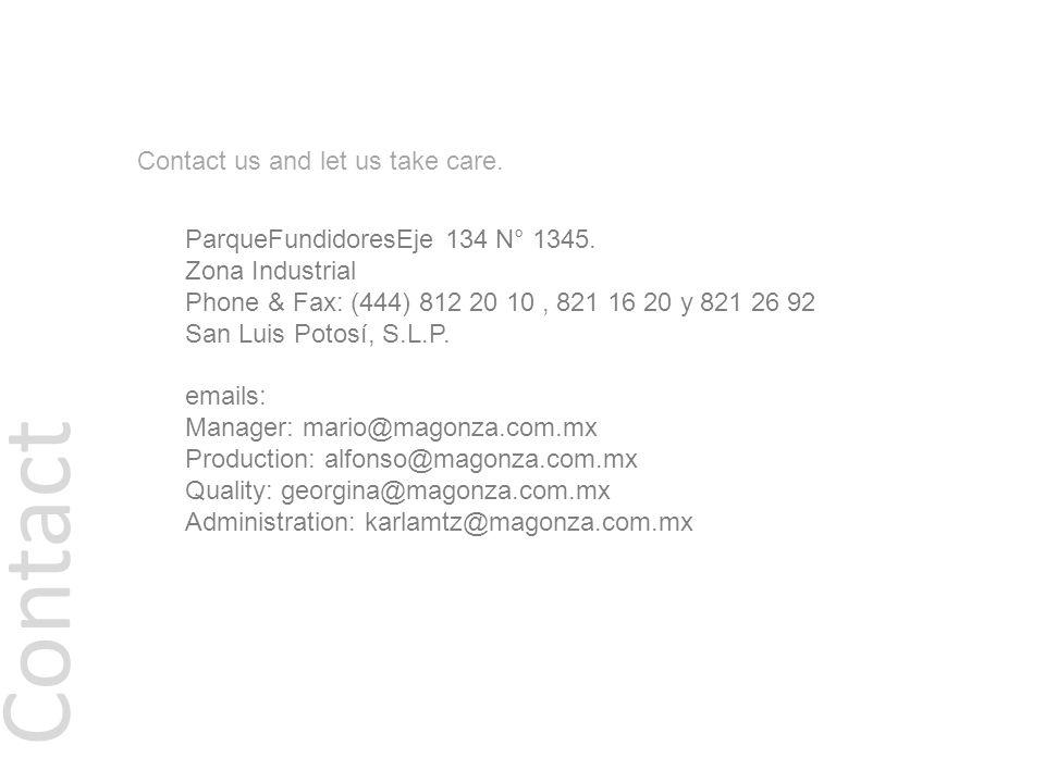 ParqueFundidoresEje 134 N° 1345. Zona Industrial Phone & Fax: (444) 812 20 10, 821 16 20 y 821 26 92 San Luis Potosí, S.L.P. emails: Manager: mario@ma