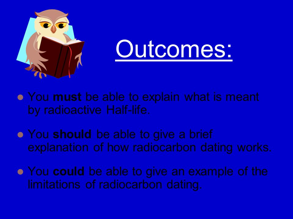 Outcomes: You must be able to explain what is meant by radioactive Half-life.
