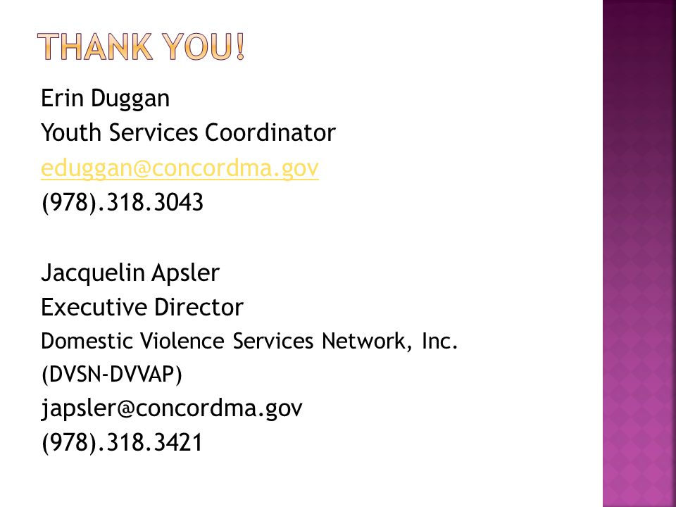 Erin Duggan Youth Services Coordinator eduggan@concordma.gov (978).318.3043 Jacquelin Apsler Executive Director Domestic Violence Services Network, Inc.