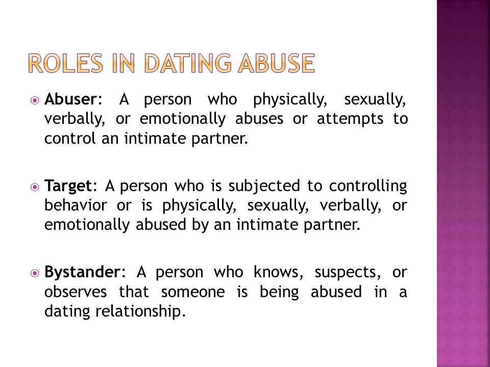 Abuser: A person who physically, sexually, verbally, or emotionally abuses or attempts to control an intimate partner.
