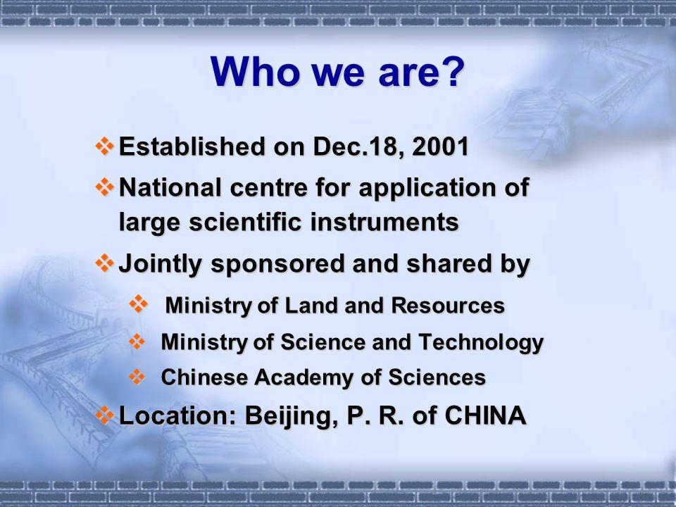 Who we are? Established on Dec.18, 2001 Established on Dec.18, 2001 National centre for application of large scientific instruments National centre fo