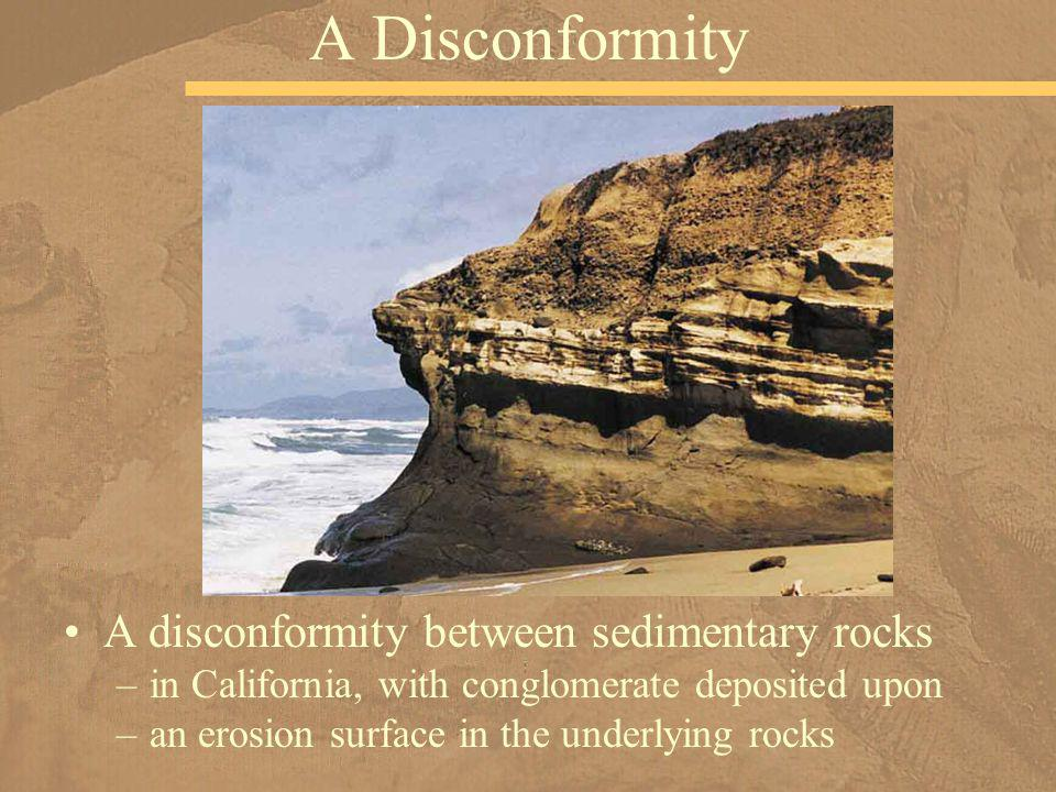 A disconformity between sedimentary rocks –in California, with conglomerate deposited upon –an erosion surface in the underlying rocks A Disconformity
